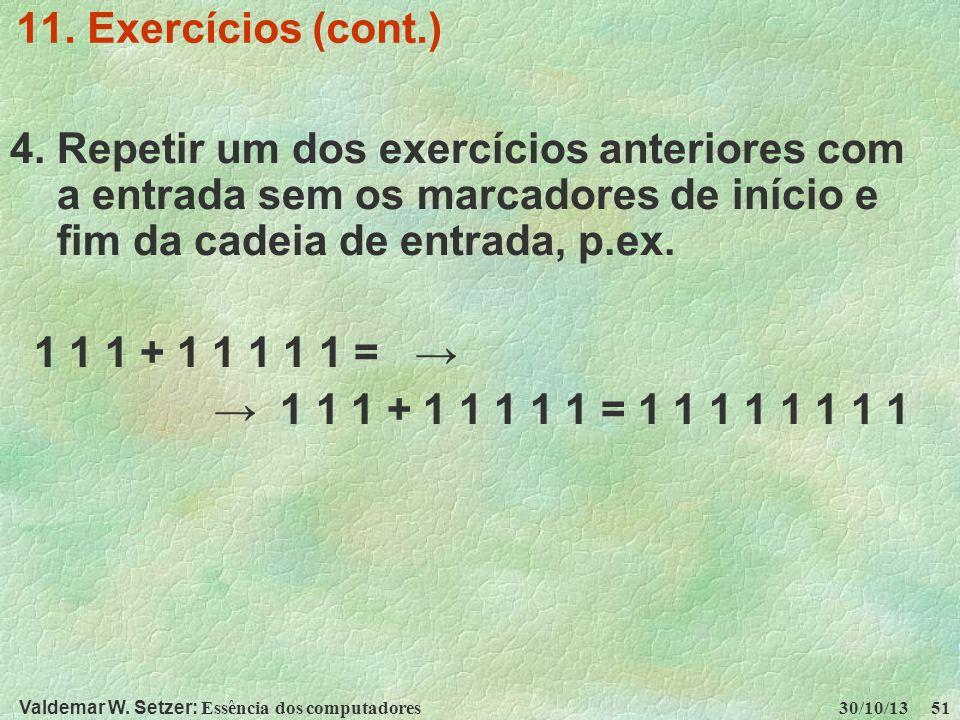 11. Exercícios (cont.) 4. Repetir um dos exercícios anteriores com a entrada sem os marcadores de início e fim da cadeia de entrada, p.ex.