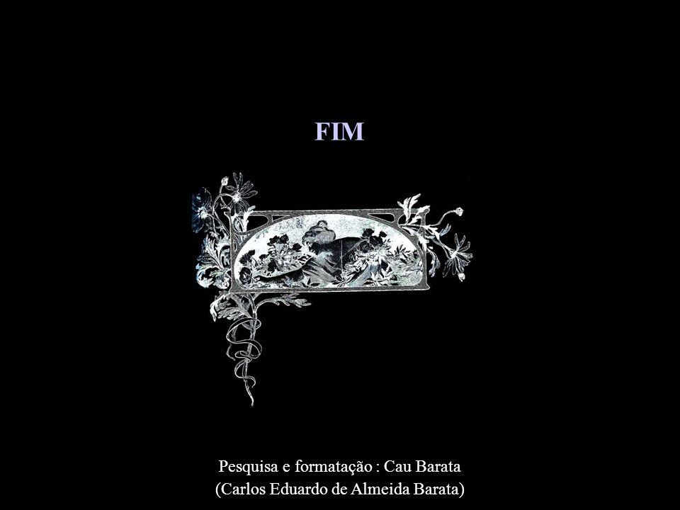 FIM Pesquisa e formatação : Cau Barata