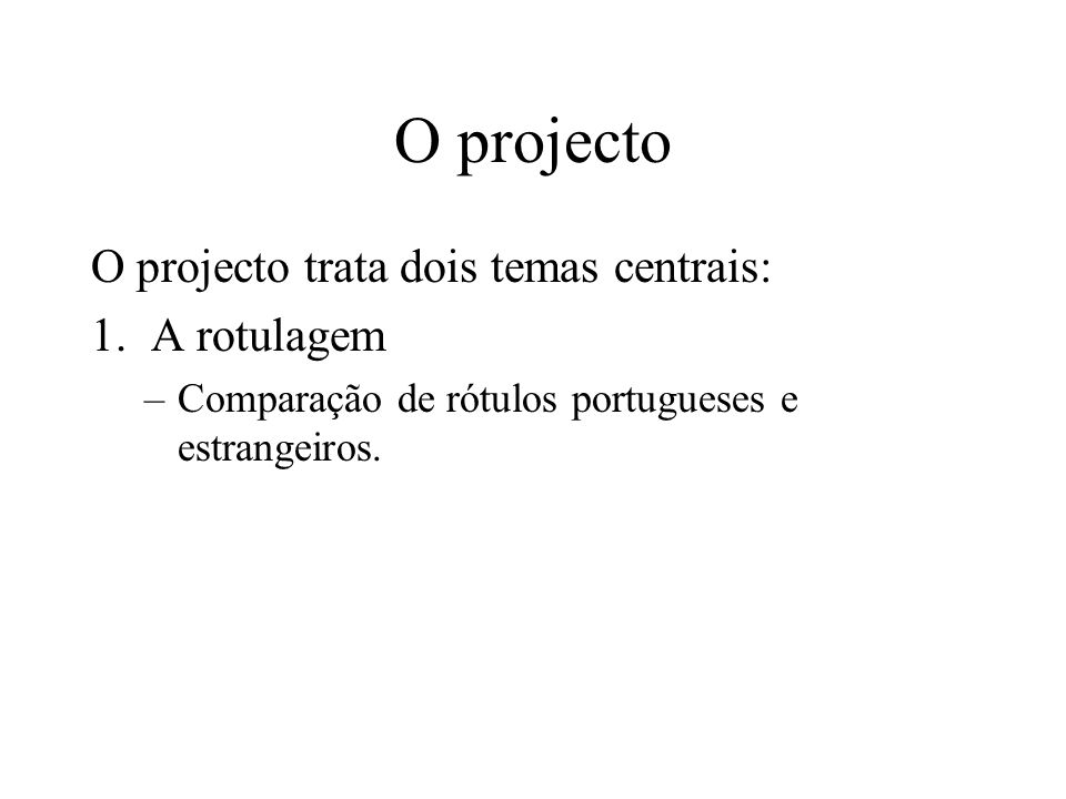 O projecto O projecto trata dois temas centrais: 1. A rotulagem