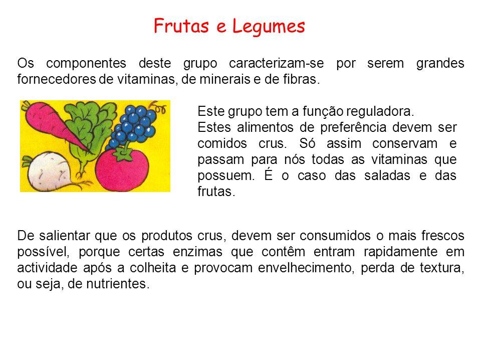 Frutas e Legumes Os componentes deste grupo caracterizam-se por serem grandes fornecedores de vitaminas, de minerais e de fibras.
