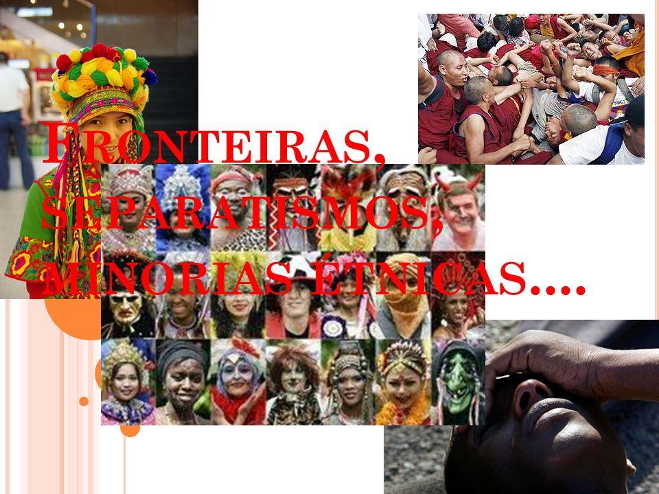 Fronteiras, separatismos, minorias étnicas....