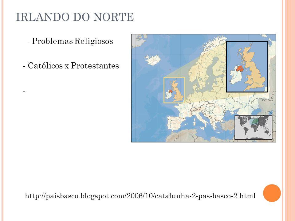 IRLANDO DO NORTE - Problemas Religiosos - Católicos x Protestantes -