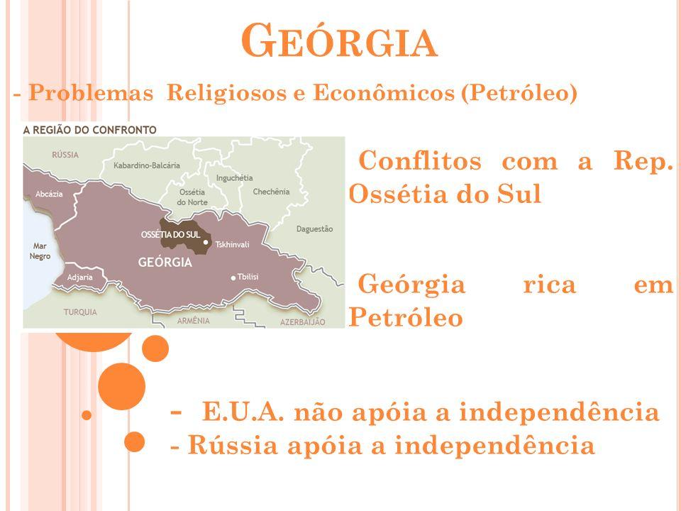 Geórgia Conflitos com a Rep. Ossétia do Sul Geórgia rica em Petróleo