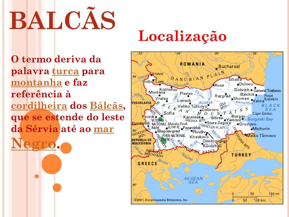 BALCÃS O termo deriva da palavra turca para montanha e faz referência à cordilheira dos Bálcãs, que se estende do leste da Sérvia até ao mar Negro.