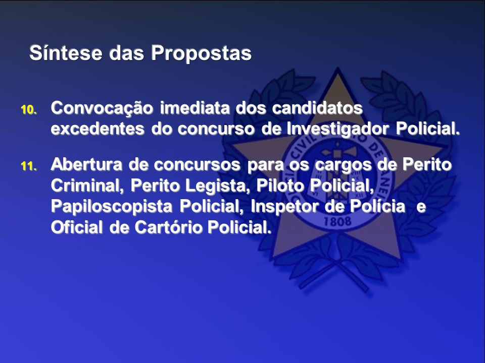 Síntese das Propostas Convocação imediata dos candidatos excedentes do concurso de Investigador Policial.