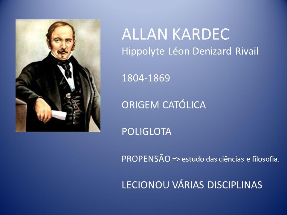 ALLAN KARDEC Hippolyte Léon Denizard Rivail 1804-1869 ORIGEM CATÓLICA