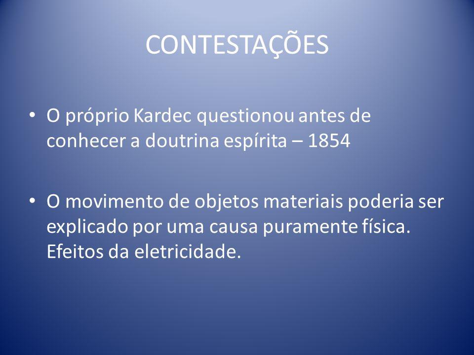CONTESTAÇÕES O próprio Kardec questionou antes de conhecer a doutrina espírita – 1854.