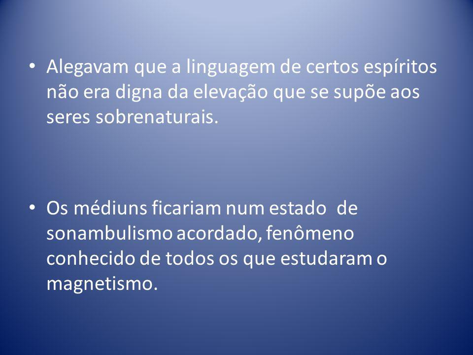 Alegavam que a linguagem de certos espíritos não era digna da elevação que se supõe aos seres sobrenaturais.