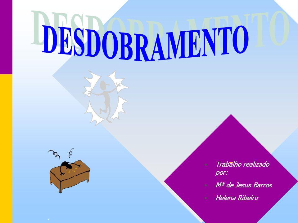 DESDOBRAMENTO Trabalho realizado por: Mª de Jesus Barros