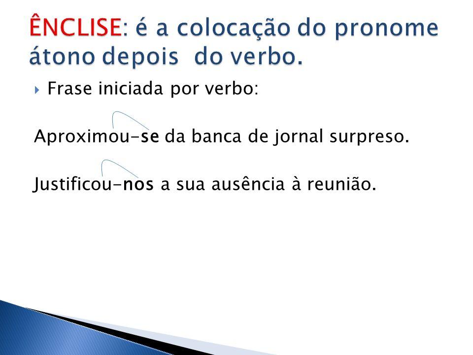 ÊNCLISE: é a colocação do pronome átono depois do verbo.