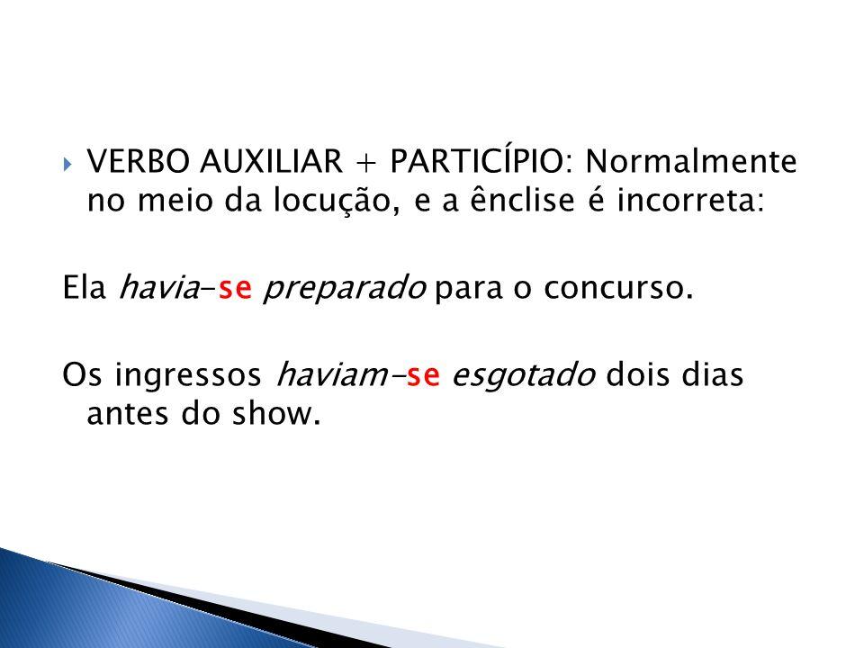 VERBO AUXILIAR + PARTICÍPIO: Normalmente no meio da locução, e a ênclise é incorreta: