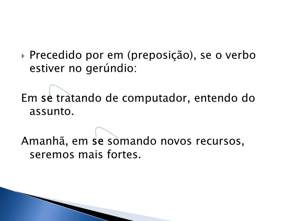 Precedido por em (preposição), se o verbo estiver no gerúndio: