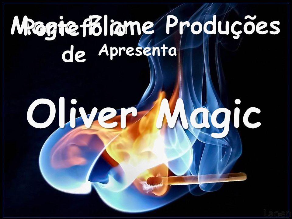 Portefólio de Magic Flame Produções Apresenta Oliver Magic