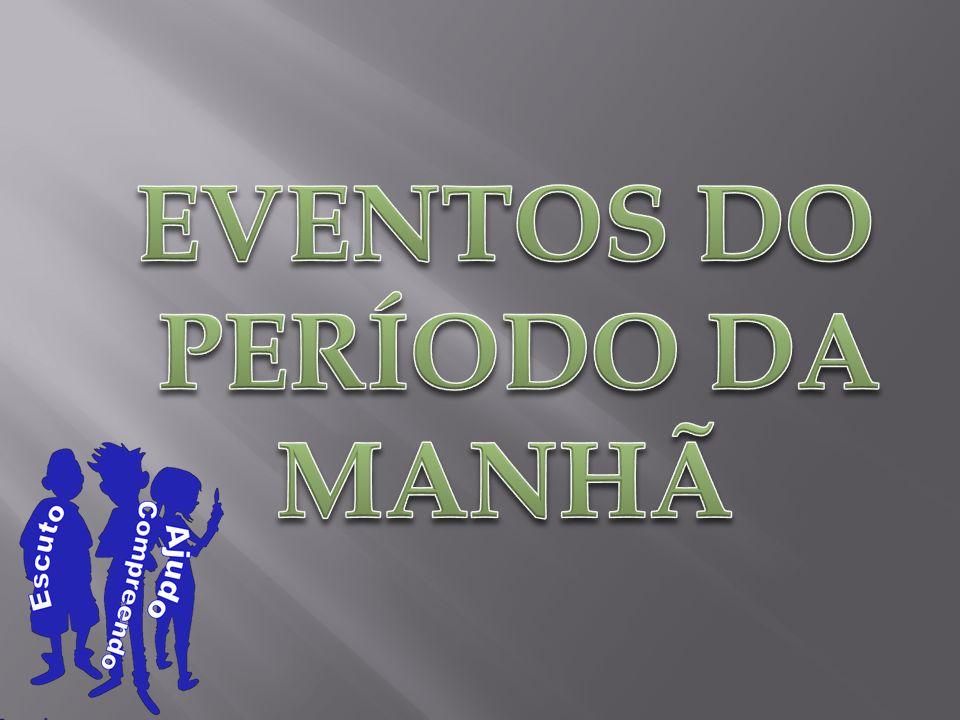 EVENTOS DO PERÍODO DA MANHÃ