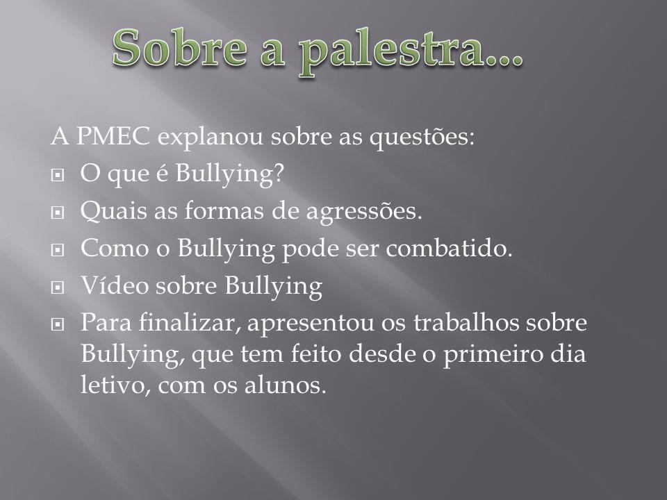 Sobre a palestra... A PMEC explanou sobre as questões: