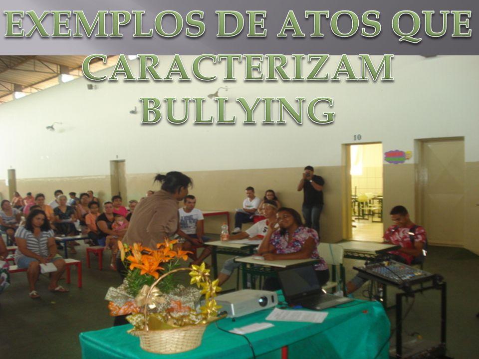 EXEMPLOS DE ATOS QUE CARACTERIZAM BULLYING