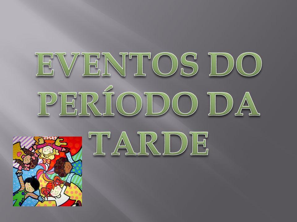 EVENTOS DO PERÍODO DA TARDE
