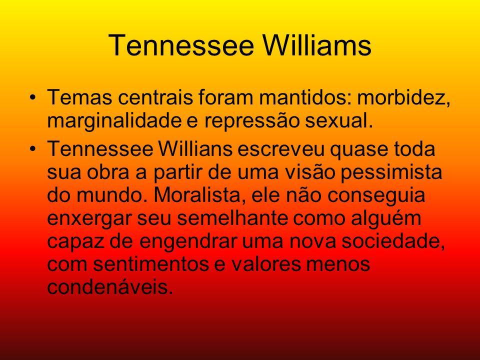 Tennessee Williams Temas centrais foram mantidos: morbidez, marginalidade e repressão sexual.