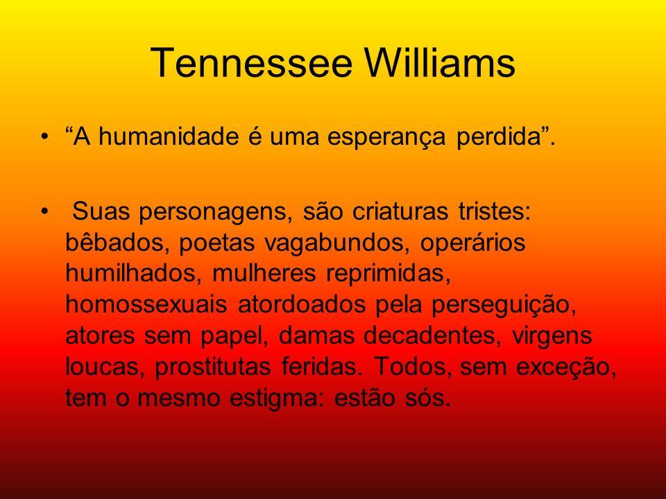 Tennessee Williams A humanidade é uma esperança perdida .