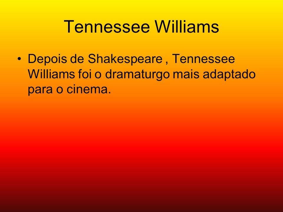 Tennessee Williams Depois de Shakespeare , Tennessee Williams foi o dramaturgo mais adaptado para o cinema.