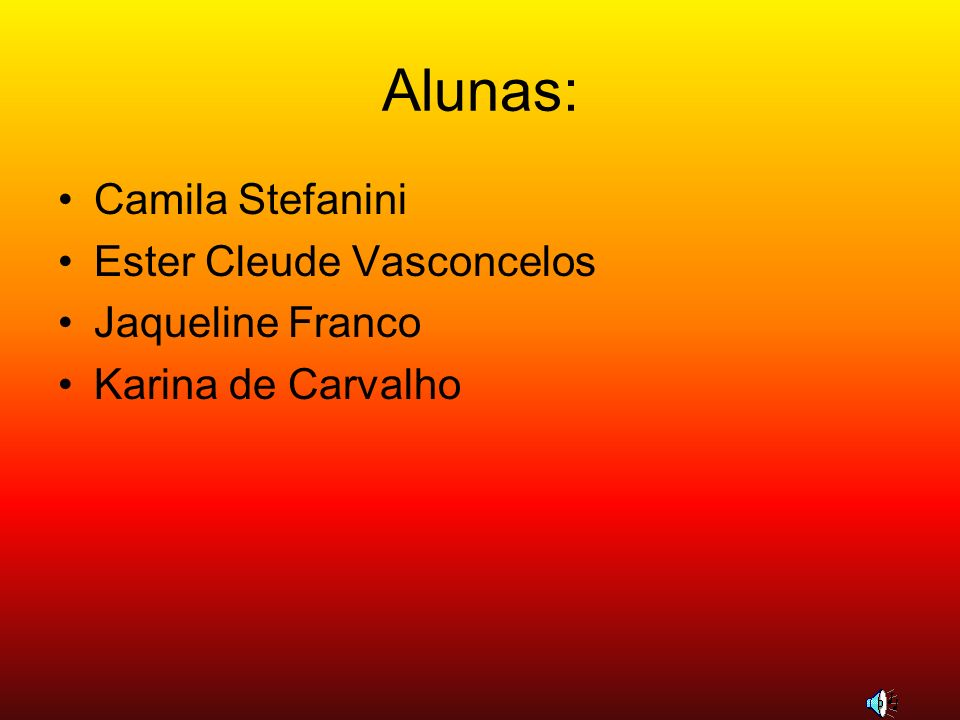 Alunas: Camila Stefanini Ester Cleude Vasconcelos Jaqueline Franco