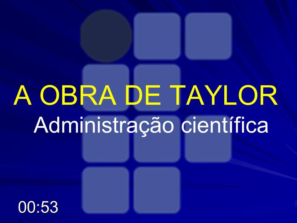 A OBRA DE TAYLOR Administração científica