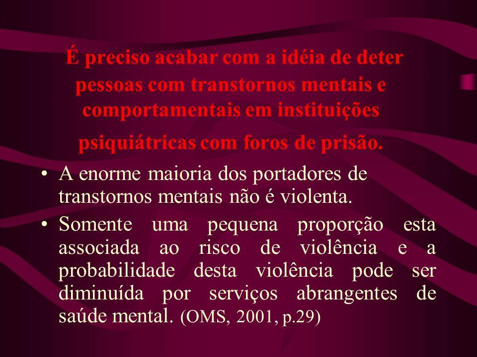 É preciso acabar com a idéia de deter pessoas com transtornos mentais e comportamentais em instituições psiquiátricas com foros de prisão.