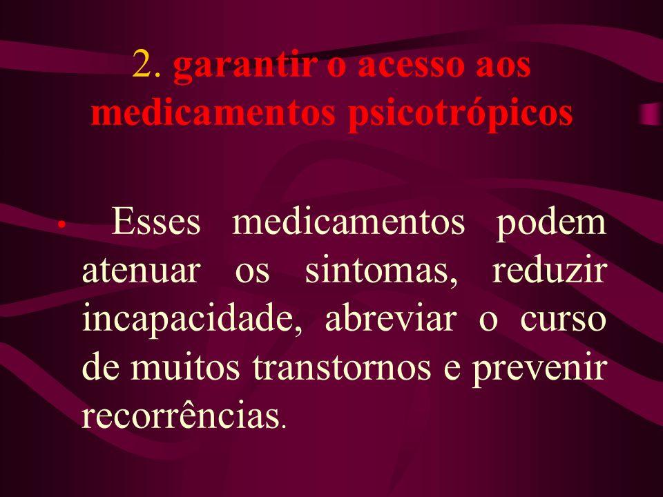 2. garantir o acesso aos medicamentos psicotrópicos
