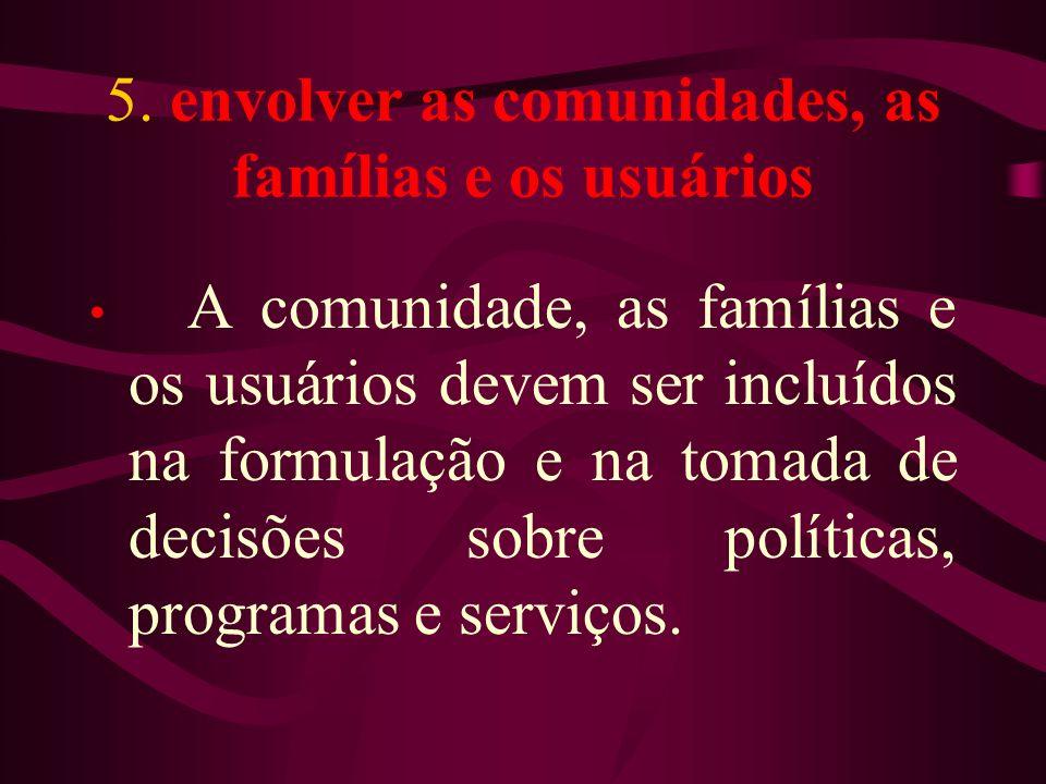 5. envolver as comunidades, as famílias e os usuários