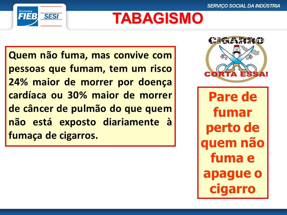 Pare de fumar perto de quem não fuma e apague o cigarro