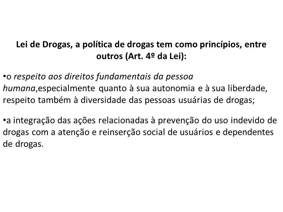 Lei de Drogas, a política de drogas tem como princípios, entre outros (Art. 4º da Lei):