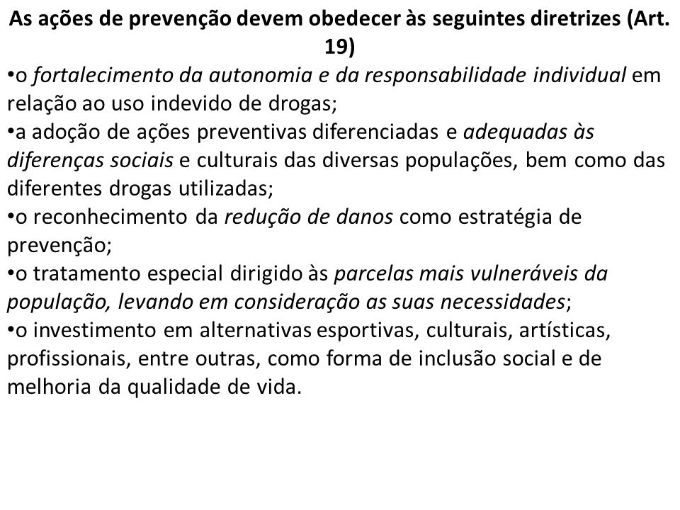 As ações de prevenção devem obedecer às seguintes diretrizes (Art. 19)