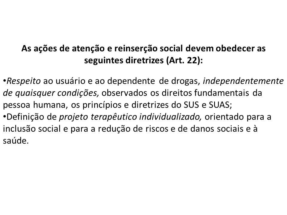 As ações de atenção e reinserção social devem obedecer as seguintes diretrizes (Art. 22):