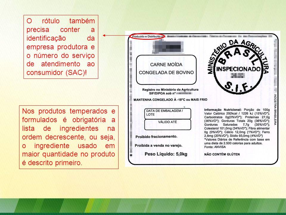 O rótulo também precisa conter a identificação da empresa produtora e o número do serviço de atendimento ao consumidor (SAC)!
