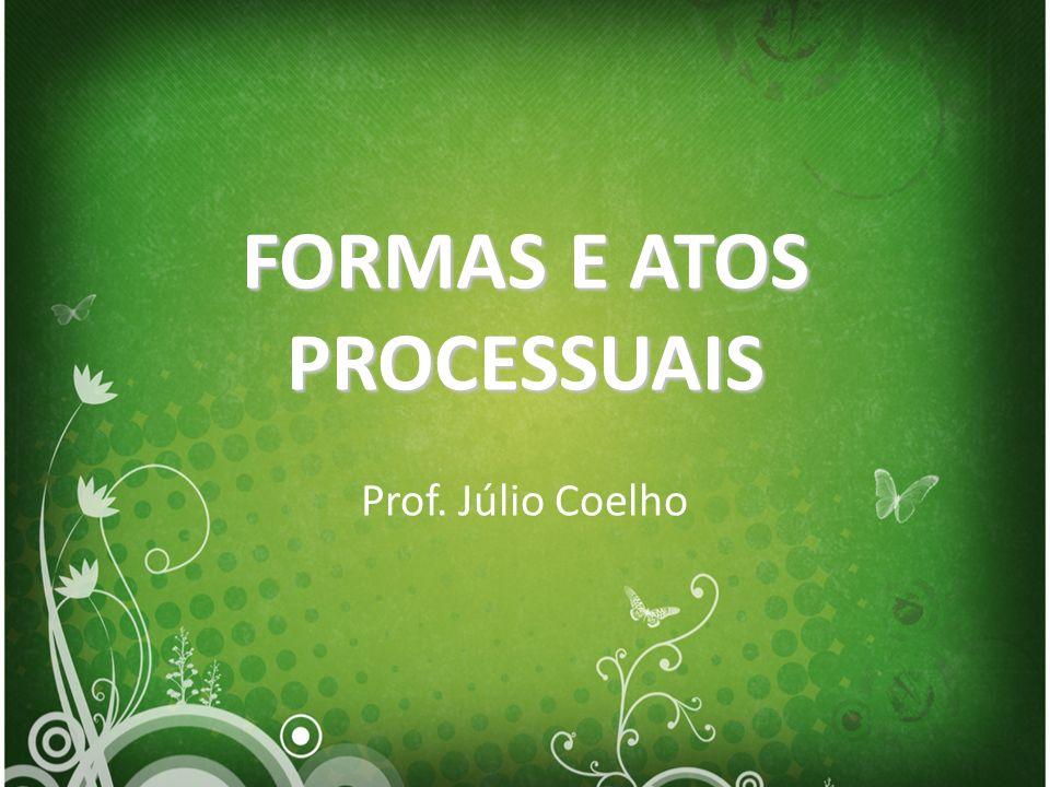 FORMAS E ATOS PROCESSUAIS