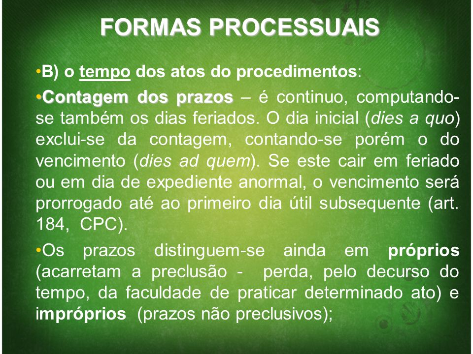 FORMAS PROCESSUAIS B) o tempo dos atos do procedimentos: