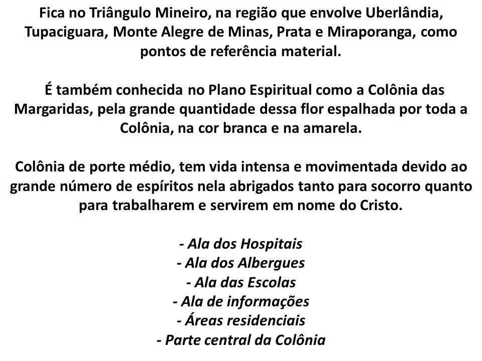 Fica no Triângulo Mineiro, na região que envolve Uberlândia, Tupaciguara, Monte Alegre de Minas, Prata e Miraporanga, como pontos de referência material.
