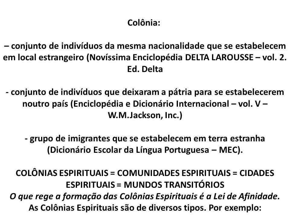 O que rege a formação das Colônias Espirituais é a Lei de Afinidade.