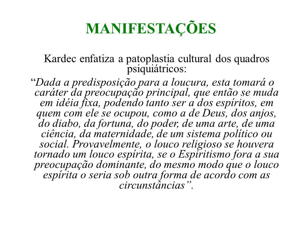 Kardec enfatiza a patoplastia cultural dos quadros psiquiátricos: