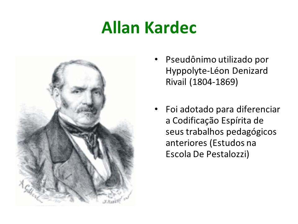 Allan Kardec Pseudônimo utilizado por Hyppolyte-Léon Denizard Rivail (1804-1869)