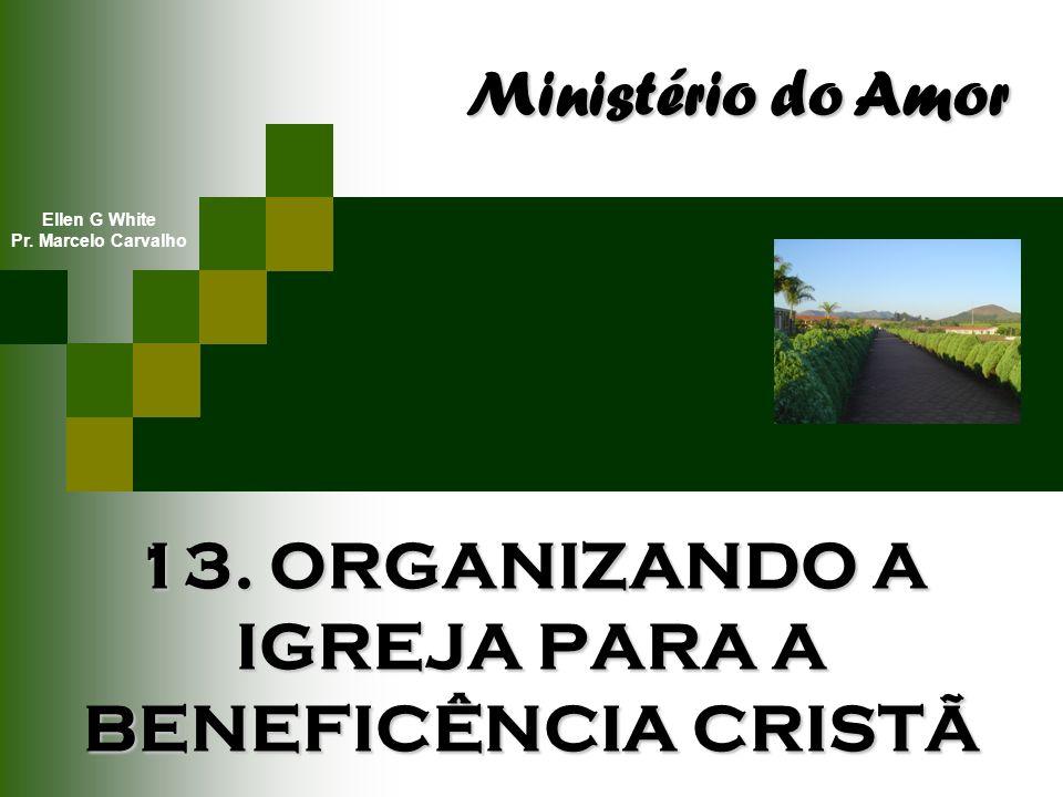 13. ORGANIZANDO A IGREJA PARA A BENEFICÊNCIA CRISTÃ