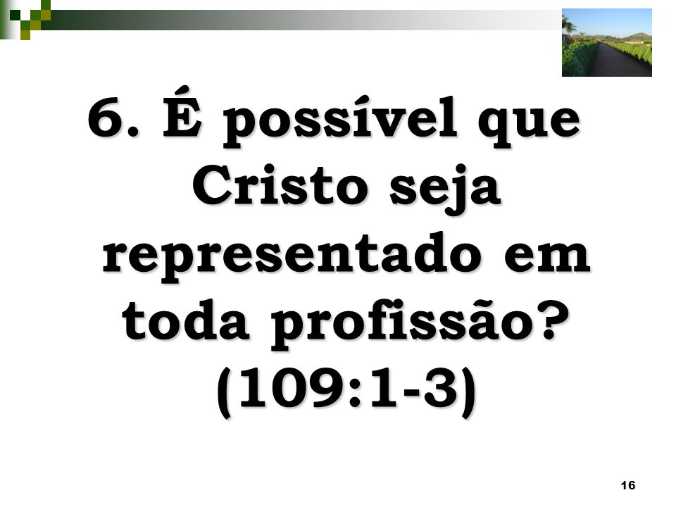 6. É possível que Cristo seja representado em toda profissão (109:1-3)