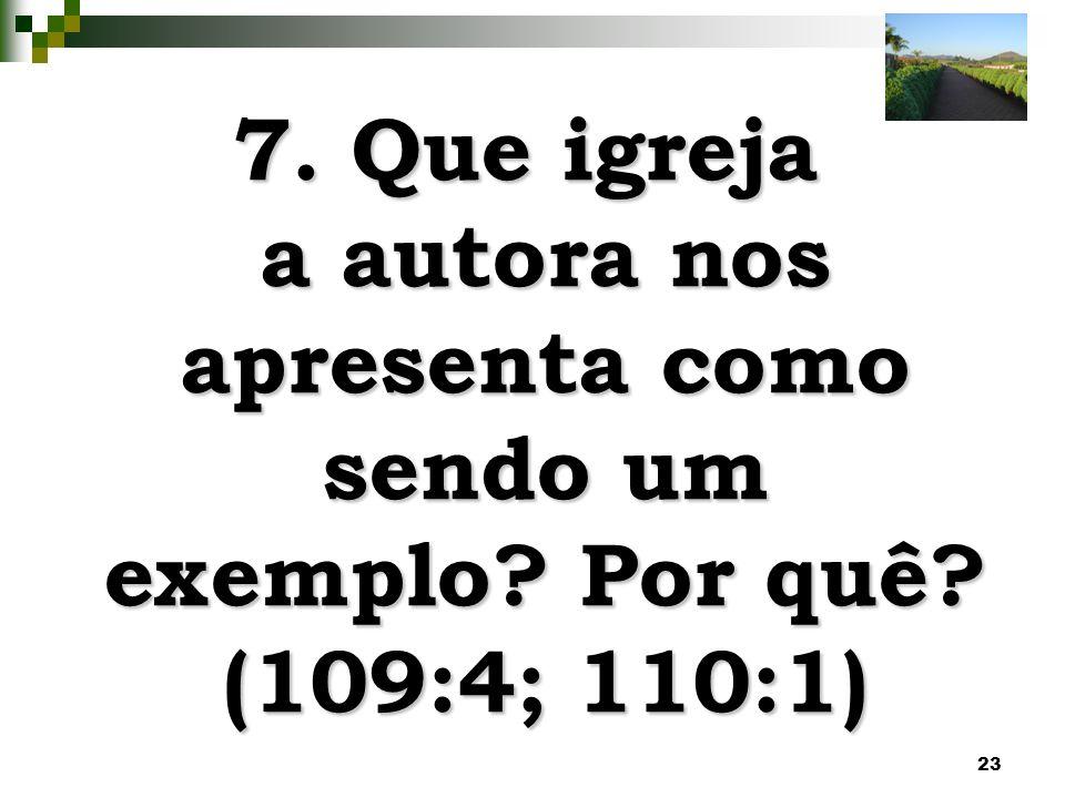 7. Que igreja a autora nos apresenta como sendo um exemplo. Por quê