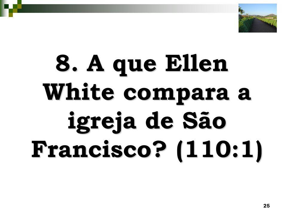 8. A que Ellen White compara a igreja de São Francisco (110:1)