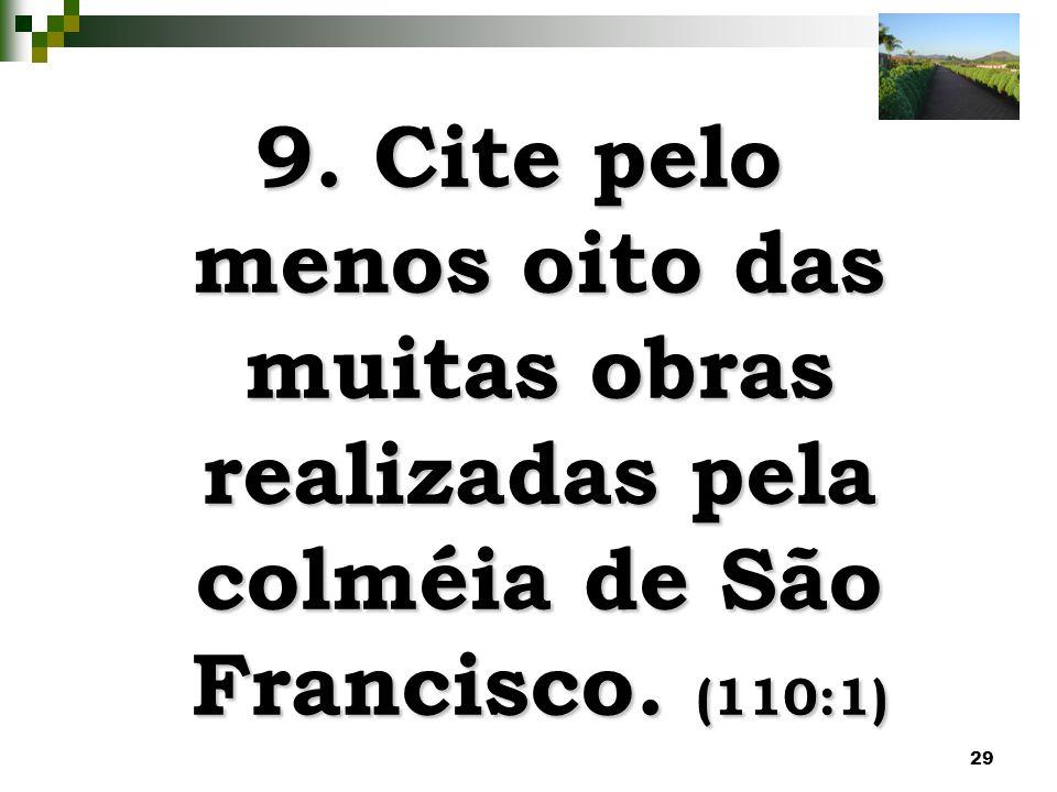 9. Cite pelo menos oito das muitas obras realizadas pela colméia de São Francisco. (110:1)