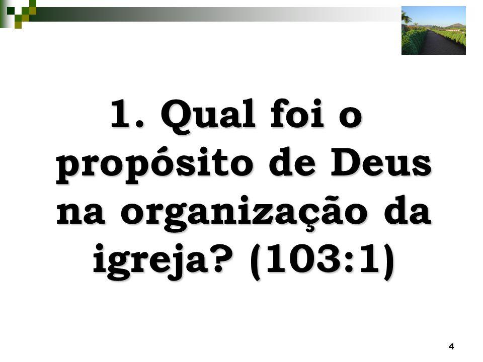 1. Qual foi o propósito de Deus na organização da igreja (103:1)