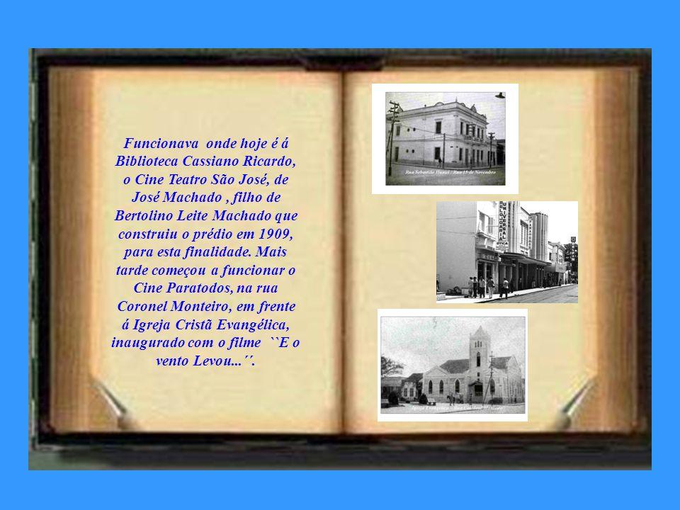 Funcionava onde hoje é á Biblioteca Cassiano Ricardo, o Cine Teatro São José, de José Machado , filho de Bertolino Leite Machado que construiu o prédio em 1909, para esta finalidade.