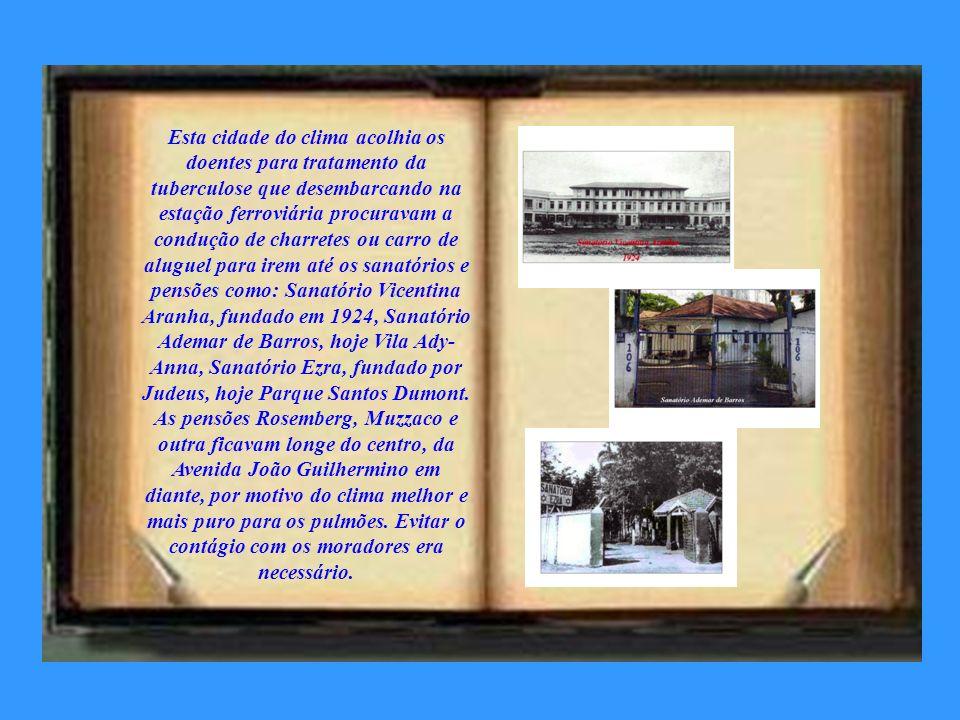 Esta cidade do clima acolhia os doentes para tratamento da tuberculose que desembarcando na estação ferroviária procuravam a condução de charretes ou carro de aluguel para irem até os sanatórios e pensões como: Sanatório Vicentina Aranha, fundado em 1924, Sanatório Ademar de Barros, hoje Vila Ady-Anna, Sanatório Ezra, fundado por Judeus, hoje Parque Santos Dumont.