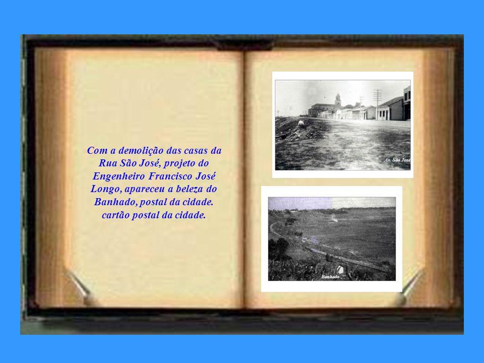 Com a demolição das casas da Rua São José, projeto do Engenheiro Francisco José Longo, apareceu a beleza do Banhado, postal da cidade.