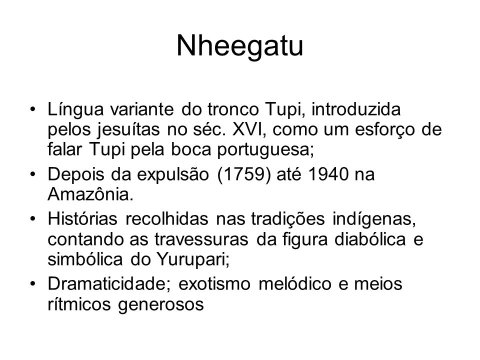 Nheegatu Língua variante do tronco Tupi, introduzida pelos jesuítas no séc. XVI, como um esforço de falar Tupi pela boca portuguesa;